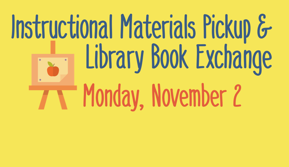 Instructional Materials Pickup & Library Book Exchange on Monday, November 2