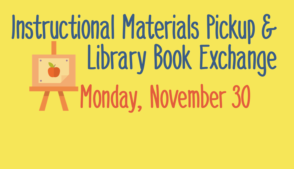 Instructional Materials Pickup & Library Book Exchange on Monday, November 30